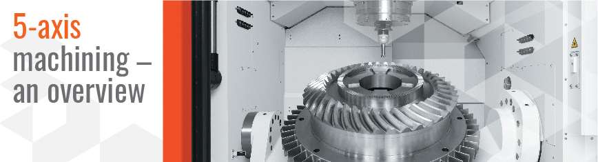5-axis machining – an overview