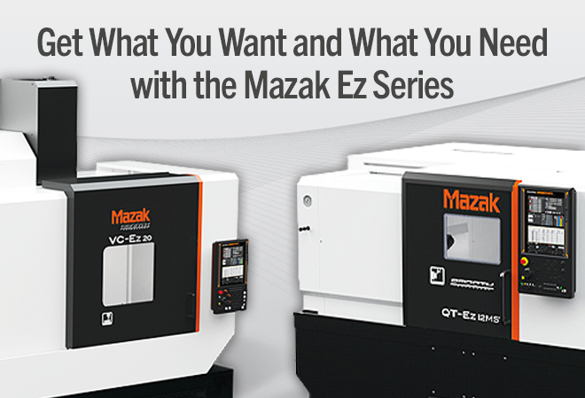 Satisfaction: get what you want and what you need with the Mazak Ez series.